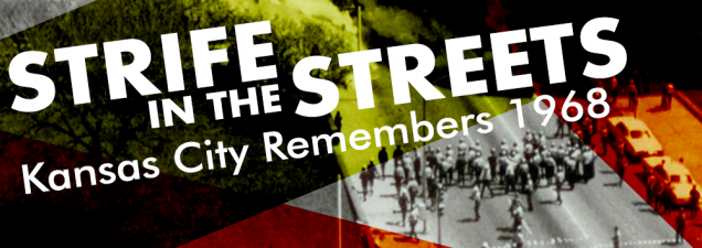 Strife in the Streets: Kansas City Remembers 1968 @ Kansas City Public Library, Plaza Branch | Kansas City | Missouri | United States