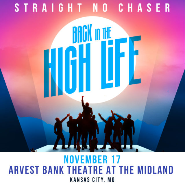Straight No Chaser: Back in the High Life Tour @ Arvest Bank Theatre at The Midland | Kansas City | Missouri | United States